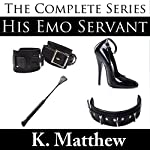 His Emo Servant: The Complete Series | K. Matthew