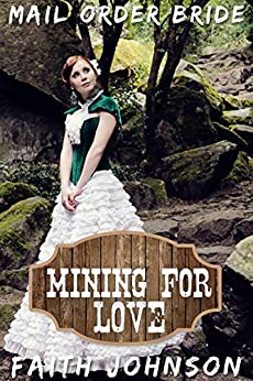 Mail Order Bride: Mining for Love: Clean and Wholesome Western Historical Romance (Mail Order Brides for Keynes Brothers Book 1) by [Johnson, Faith]
