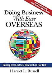 Doing Business with Ease Overseas: Building Cross-Cultural Relationships That Last