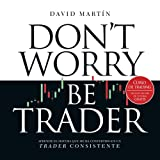 Curso de trading Don't worry be trader: Aprende el sistema que me ha convertido en un trader consistente (Spanish Edition)