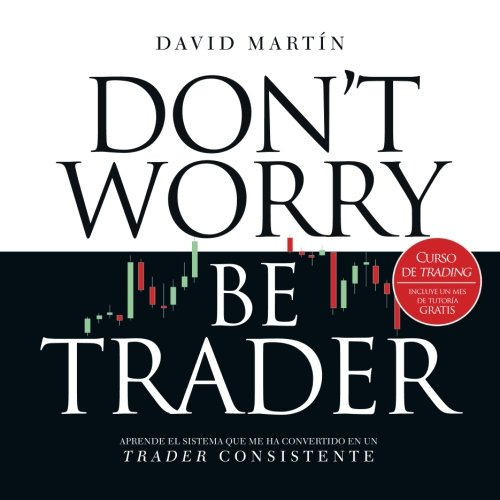 Curso de trading Don't worry be trader: Aprende el sistema que me ha convertido en un trader consistente (Spanish Edition) by CreateSpace Independent Publishing Platform