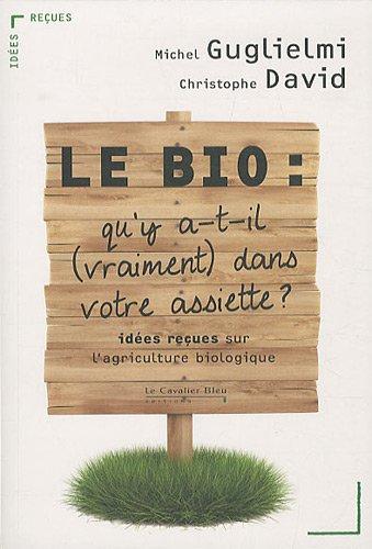Le Bio : Qu'y A-t-il Vraiment Dans Votre Assiette ? : Idées Reçues Sur L'agriculture Biologique