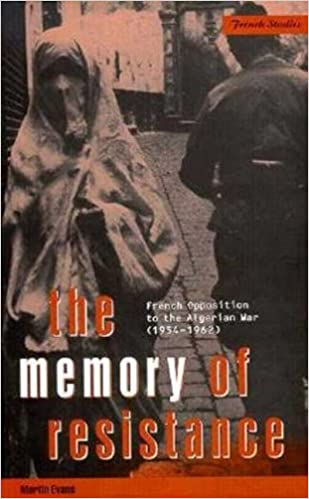 The Memory of Resistance: French Opposition to the Algerian War (1954-1962) (Berg French Studies)