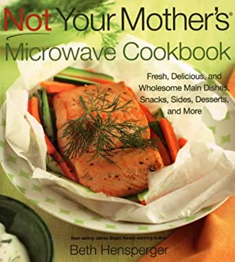Not Your Mothers Microwave Cookbook Fresh Delicious And