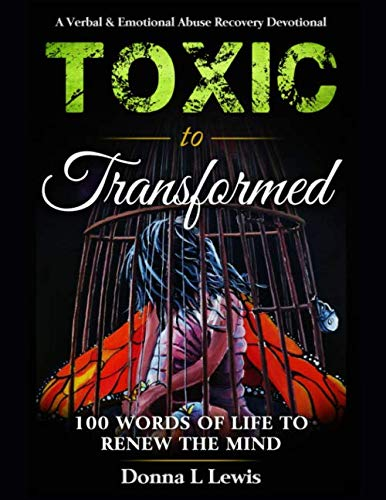 Toxic to Transformed 100 Words of Life to Renew the Mind: A Verbal & Emotional Abuse Recovery Devotional (Transformed By The Renewing Of The Mind)