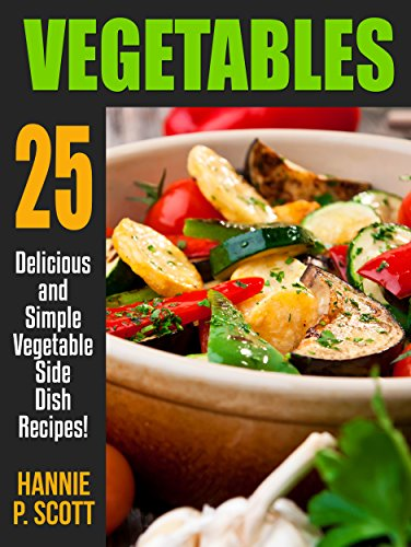VEGETABLES: 25 Delicious and Simple Vegetable Side Dish Recipes