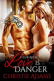 Love Is Danger (Club Aegis Book 3) by [Adams, Christie]
