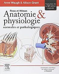 Ross et Wilson. Anatomie et physiologie normales et pathologiques par Anne Waugh