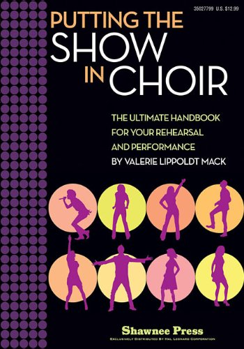 (Putting the SHOW in CHOIR: The Ultimate Handbook for Your Rehearsal and Performance)