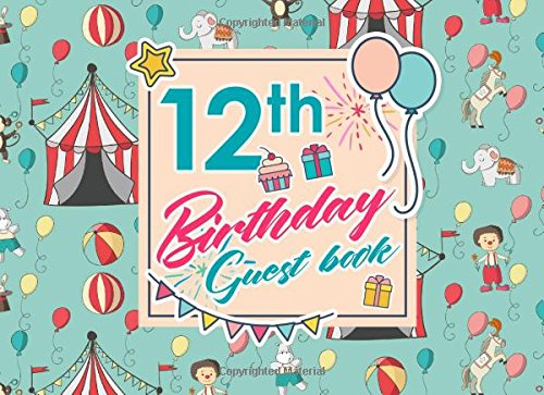 Read Online 12th Birthday Guest Book: Blank Guest Book For Party, Guest Sign In Book For Birthday, Guest Book For Event, Guest Book Diary, Cute Circus Cover (Volume 87) ebook