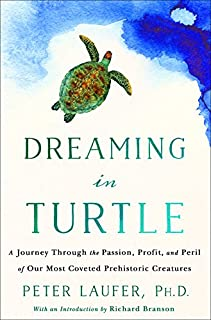Book Cover: Dreaming in Turtle: A Journey Through the Passion, Profit, and Peril of Our Most Coveted Prehistoric Creatures