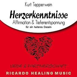 Liebe und Partnerschaft: Affirmation & Tiefenentspannung für ein heiteres Dasein (Herzerkenntnisse)