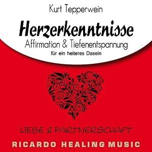 Liebe und Partnerschaft: Affirmation & Tiefenentspannung für ein heiteres Dasein (Herzerkenntnisse) Hörbuch