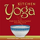 Kitchen Yoga: Simple Home Practices to Transform Mind, Body, and Life