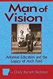img - for Man of Vision: Arkansas Education and the Legacy of Arch Ford book / textbook / text book