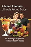 img - for Kitchen Chatters Ultimate Juicing Guide: 50 juicing Recipes for All Your Health Needs book / textbook / text book