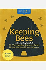 Homemade Living: Keeping Bees with Ashley English: All You Need to Know to Tend Hives, Harvest Honey & More Hardcover