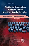 Mediality, Cybernetics, Narrativity in the American Novel After 1960, Pock, Benny, 3825358488