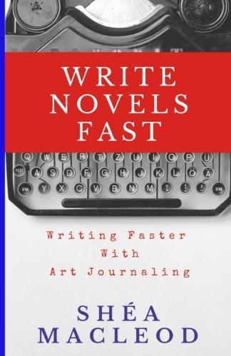 Write Novels Fast: Writing Faster Through Art Journaling: Amazon ...