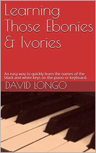 Ebony Ivory Music - Learning Those Ebonies & Ivories: An easy way to quickly learn the names of the black and white keys on the piano or keyboard (Piano Basics Book 1)