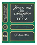 Slavery and the Annexation of Texas, Frederick Merk, 0394481046