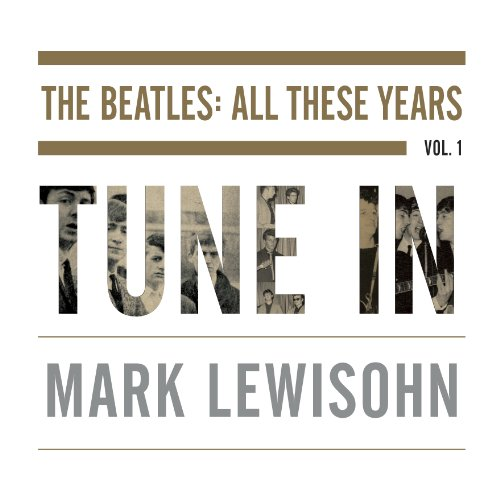 Tune In: The Beatles: All These Years by Random House Audio