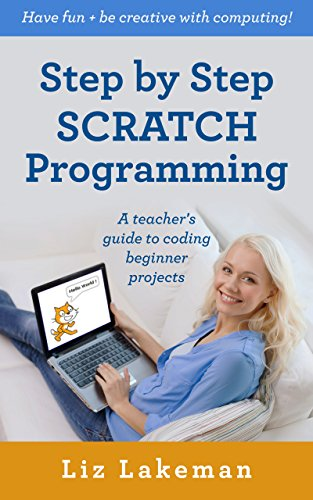 Step by Step SCRATCH Programming: Have fun and be creative with computing! A teacher's guide to coding beginner - Remix Scratch