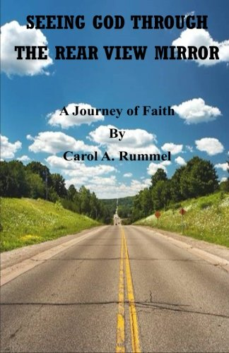 Download Seeing God Through the Rear View Mirror: A Journey of Faith ebook