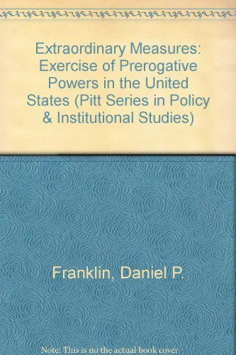 Extraordinary Measures: The Exercise of Prerogative Powers in the United States (Pitt Series in Policy and Institutional Studies) by Daniel P. Franklin (1992-03-01)