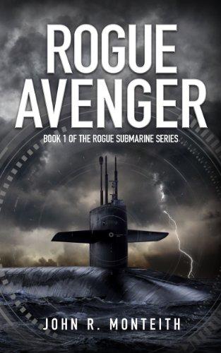 Rogue Avenger: A Military Thriller (Rogue Submarine Book 1)