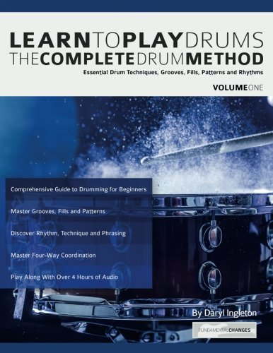 Learn To Play Drums: The Complete Drum Method Volume 1: Essential drum techniques, grooves, fills, patterns and rhythms