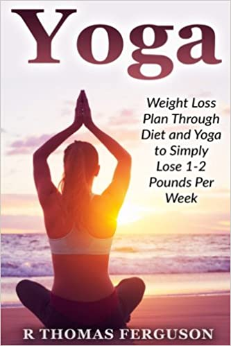 Book Yoga: Weight Loss Plan Through Diet and Yoga to Simply Lose 1-2 Pounds Per Week