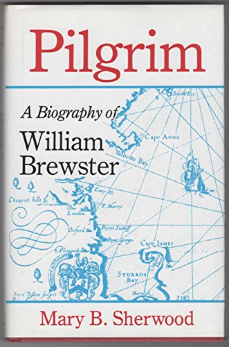 Pilgrim: A Biography of William Brewster