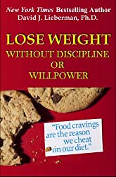 Lose Weight Without Discipline or Willpower (English Edition)