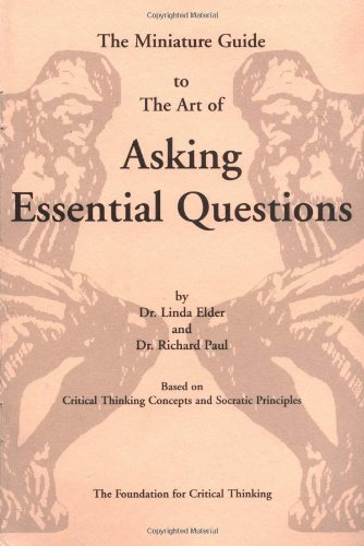 the foundation for critical thinking asking essential questions Thus in the next few columns we focus on some essential critical thinking • raise vital questions and foundations of critical thinking can they.