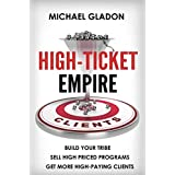 HIGH TICKET EMPIRE - BUILD YOUR TRIBE, SELL HIGH PRICED PROGRAMS, GET HIGH-PAYING CLIENTS