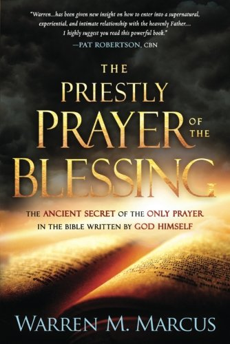 The Priestly Prayer of the Blessing: The Ancient Secret of the Only Prayer in the Bible Written by God Himself (Prayer For Favor With God And Man)