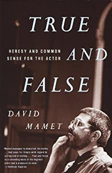 True and False: Heresy and Common Sense for the Actor by [Mamet, David]