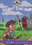 Big Shot Sling Shot: David's Story (The Creator's Toy Chest)