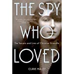 The Spy Who Loved: The Secrets and Lives of Christine Granville | Clare Mulley