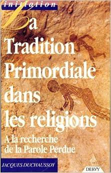La tradition primordiale dans les religions : À la recherche de la parole perdue