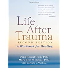 Life After Trauma, Second Edition: A Workbook for Healing