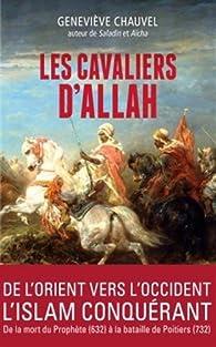 Les cavaliers d' Allah. Comment les Arabes conquirent l'Afrique du Nord par Geneviève Chauvel