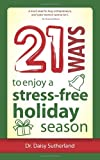 21 Ways to Enjoy a Stress-Free Holiday Season, Daisy Sutherland, 193794400X