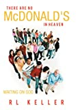 There Are No Mcdonald's in Heaven, R. L. Keller, 1449756700