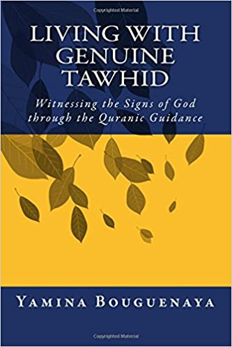 Living With Genuine Tawhid Witnessing The Signs Of God Through Quranic Guidance Wisdom Series Volume 1 Dr Yamina Bouguenaya 9781541053151