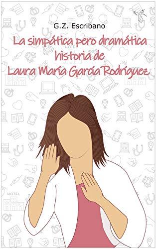 La simpática pero dramática historia de Laura María García Rodríguez: (Romántica contemporánea) por G.Z. Escribano