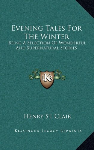 Read Online Evening Tales For The Winter: Being A Selection Of Wonderful And Supernatural Stories pdf