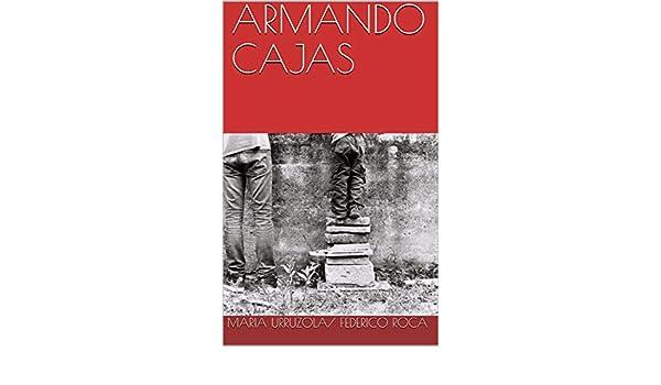Amazon.com: ARMANDO CAJAS (Spanish Edition) eBook: MARIA URRUZOLA, FEDERICO ROCA, Iñaki MARCONI: Kindle Store