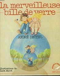 LA MERVEILLEUSE BILLE DE VERRE par André Dhôtel